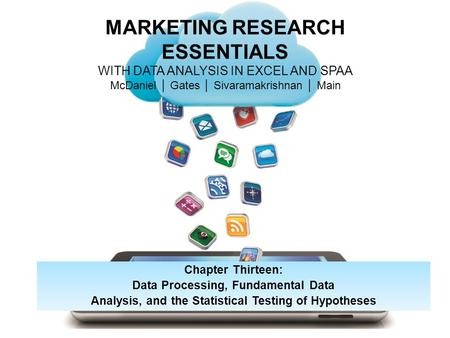 MARKETING RESEARCH ESSENTIALS WITH DATA ANALYSIS IN EXCEL AND SPAA McDaniel │ Gates │ Sivaramakrishnan │ Main Chapter Thirteen: Data Processing, Fundamental.