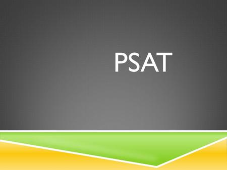 PSAT. WHAT IS THE PSAT  PSAT/NMSQT stands for Preliminary SAT/ National Merit Scholarship Qualifying Test  Students take the PSAT to:  Prepare for.