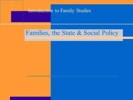 Introduction to Family Studies Families, the State & Social Policy.