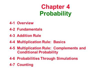 Chapter 4 Probability 4-1 Overview 4-2 Fundamentals 4-3 Addition Rule