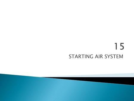 STARTING AIR SYSTEM.  Marine diesel engines are started by admitting compressed air to the cylinders at the appropriate point in the cycle. The air is.