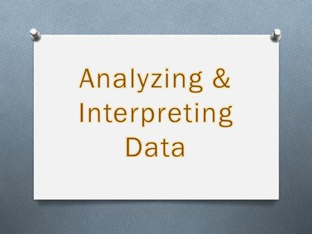 Key ideas of analysis & interpretation of data Visualize data – (tables, pictures, graphs, statistics, etc. to reveal patterns & relationships). Making.