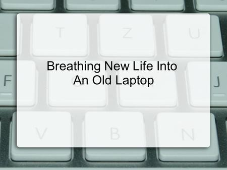 Breathing New Life Into An Old Laptop. Give an Old Laptop New Life with Cheap (or Free) Projects Picture frame Wireless Bridge File Server Printer server.