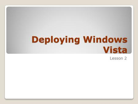 Deploying Windows Vista Lesson 2. Skills Matrix Technology SkillObjective Domain SkillDomain # Understanding Windows Vista Deployment Deploy Windows Vista.