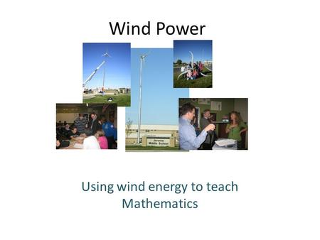 Wind Power Using wind energy to teach Mathematics.