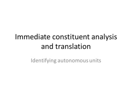 Immediate constituent analysis and translation Identifying autonomous units.
