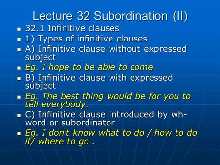 Lecture 32 Subordination (II) 32.1 Infinitive clauses 32.1 Infinitive clauses 1) Types of infinitive clauses 1) Types of infinitive clauses A) Infinitive.