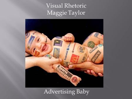 Advertising Baby Visual Rhetoric Maggie Taylor. This advertisement was created in the early 2000s The Artist/Creator is unknown Advertising Baby is the.
