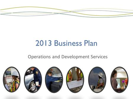 2013 Business Plan Operations and Development Services.