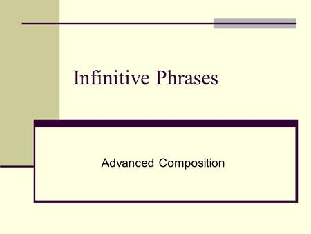 Infinitive Phrases Advanced Composition. Infinitives A verbal that functions as a noun, an adjective, or an adverb. An infinitive usually begins with.