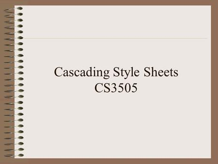 Cascading Style Sheets CS3505. What are CSS? Method for adding style attributes consistently to HML tags Cascading because styles are applied in order.
