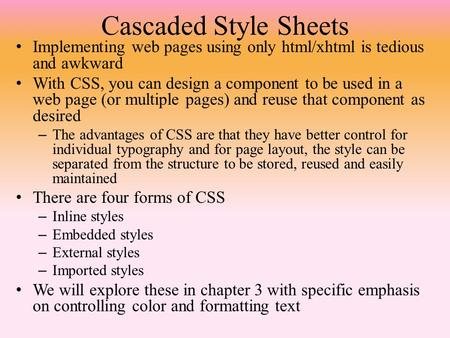 Cascaded Style Sheets Implementing web pages using only html/xhtml is tedious and awkward With CSS, you can design a component to be used in a web page.