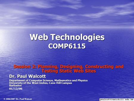Web Technologies COMP6115 Session 2: Planning, Designing, Constructing and Testing Static Web Sites Dr. Paul Walcott Department of Computer Science, Mathematics.