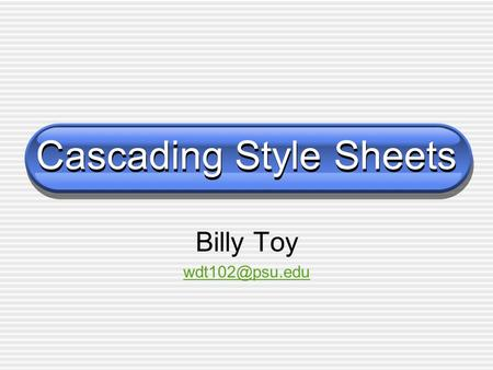 Cascading Style Sheets Billy Toy Cascading Style Sheets Syntax review How to Implement style sheets Background properties Text properties.