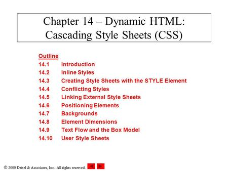  2000 Deitel & Associates, Inc. All rights reserved. Chapter 14 – Dynamic HTML: Cascading Style Sheets (CSS) Outline 14.1Introduction 14.2Inline Styles.