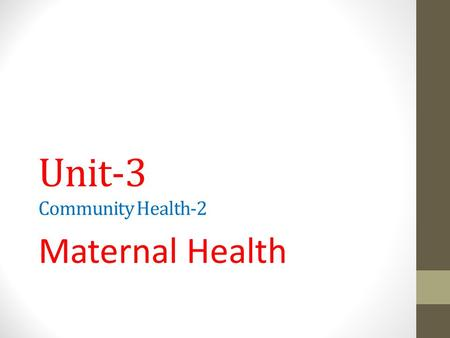 Unit-3 Community Health-2 Maternal Health. Introduction In many developing countries, complications of pregnancy and childbirth are the leading causes.
