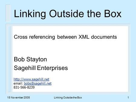 15 November 2005Linking Outside the Box1 Cross referencing between XML documents Bob Stayton Sagehill Enterprises