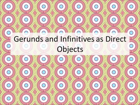 Gerunds and Infinitives as Direct Objects. Gerunds used as subject of the sentence. Dancing is fun.