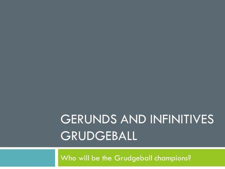Gerunds and Infinitives GRUDGEBALL