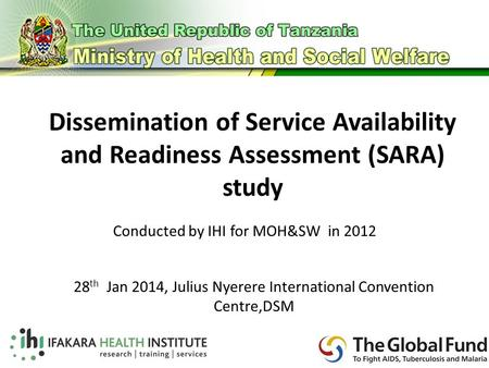 Dissemination of Service Availability and Readiness Assessment (SARA) study A methodology for measuring health systems strengthening Conducted by IHI for.