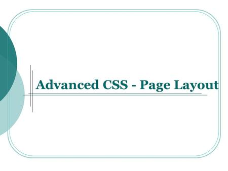 Advanced CSS - Page Layout. Advanced CSS  Compound Selectors:  Is a Dreamweaver term, not a CSS term.  Describes more advanced types of selectors such.