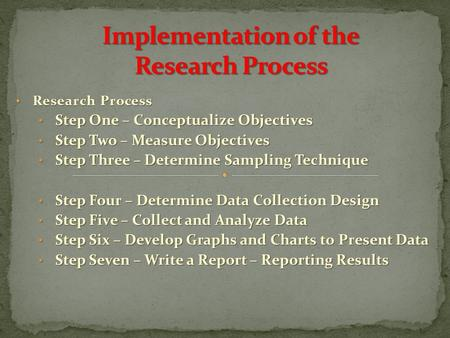 Research Process Research Process Step One – Conceptualize Objectives Step One – Conceptualize Objectives Step Two – Measure Objectives Step Two – Measure.