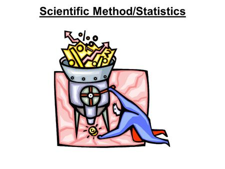 Scientific Method/Statistics. Scientific Method 1. Observe 2. Hypothesize/Predict 3. Experiment Try again! 4. Analyze 5. Conclude 6. Report.