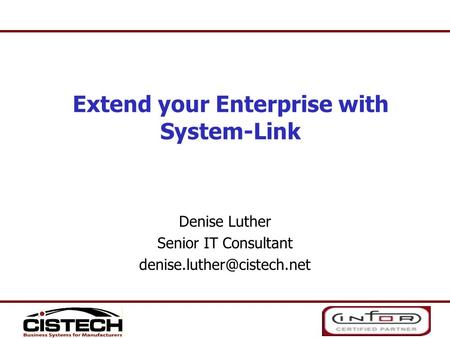 Denise Luther Senior IT Consultant Extend your Enterprise with System-Link.