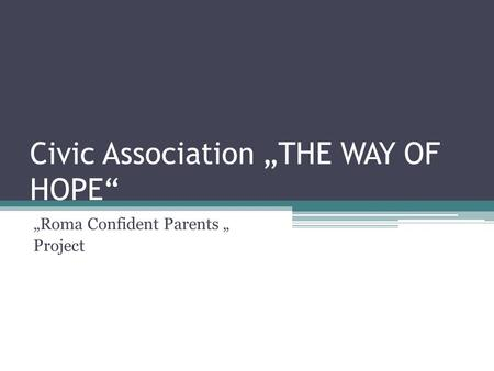 "Civic Association ""THE WAY OF HOPE"" ""Roma Confident Parents "" Project."