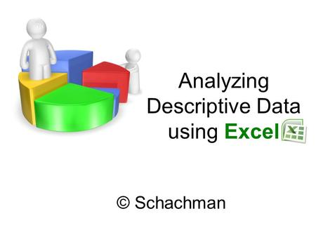Analyzing Descriptive Data using Excel © Schachman.