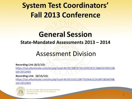 System Test Coordinators' Fall 2013 Conference General Session State-Mandated Assessments 2013 – 2014 Assessment Division Recording Link (8/2/13): https://sas.elluminate.com/mr.jnlp?suid=M.9EC9BF9F762109D3E3C3BAFDF49D33&