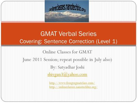Online Classes for GMAT June 2011 Session; repeat possible in July also) By: Satyadhar Joshi GMAT Verbal Series Covering: Sentence Correction.