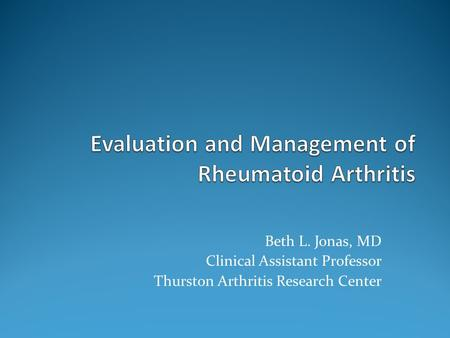 Beth L. Jonas, MD Clinical Assistant Professor Thurston Arthritis Research Center.