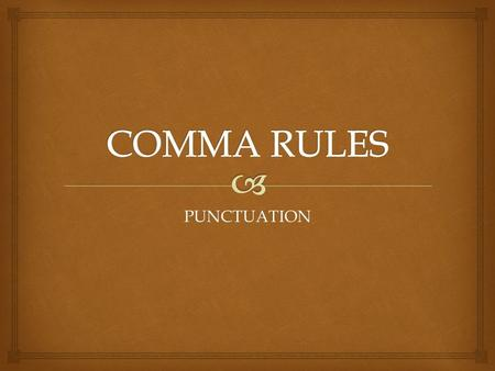 COMMA RULES PUNCTUATION.