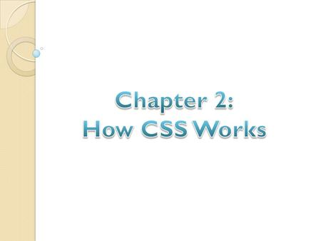 Review: Three parts to a webpage: - Content - Structure  XHTML - Presentation  CSS In this chapter we will focus on introducing and examining the mechanics.