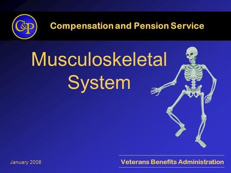 Musculoskeletal System Compensation and Pension Service Veterans Benefits Administration January 2008.