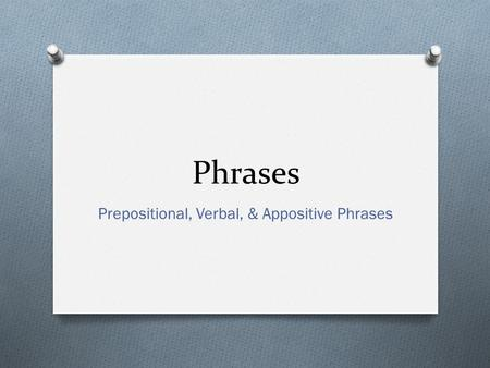 Prepositional, Verbal, & Appositive Phrases