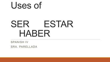 Uses of SERESTAR HABER SPANISH IV SRA. PARELLADA.