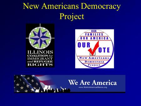 New Americans Democracy Project. Targeting Citizenship and Civic Participation Outreach: The Numbers 67,0003,700,000 Children of Immigrants Turning 18.