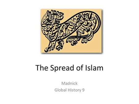 The Spread of Islam Madnick Global History 9. Following the death of Mohamed (632) Islam spread rapidly through Afro Eurasia In one century, Islam spread.