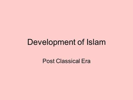 Development of Islam Post Classical Era.