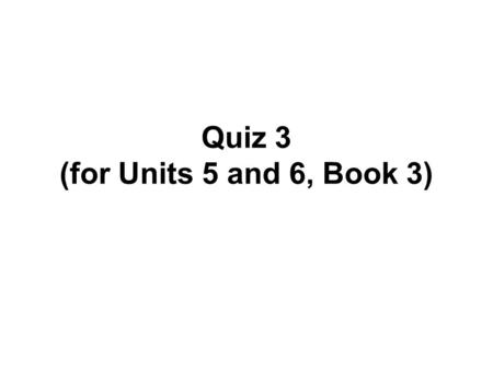 Quiz 3 (for Units 5 and 6, Book 3). I. Listening: Listen to the passage, and fill in the blanks with correct words.