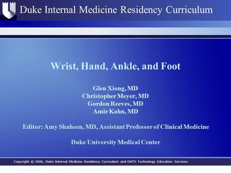 Copyright © 2006, Duke Internal Medicine Residency Curriculum and DHTS Technology Education Services Duke Internal Medicine Residency Curriculum Wrist,
