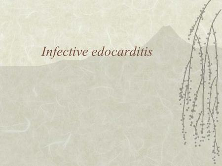 Infective edocarditis. Definition  an infection of the endocardium or vascular endothelium  it may occur as fulminating or acute infection  more commonly.