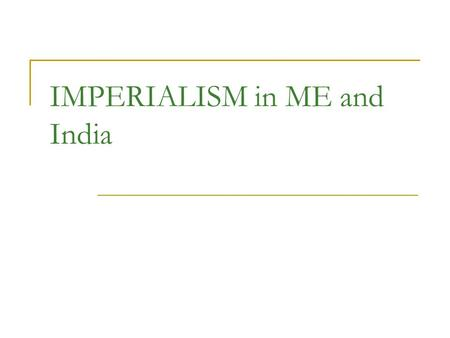IMPERIALISM in ME and India. THE BRITISH TAKE INDIA BACKGROUND: In early 1600s, the British East India Company built trading bases in India By 1756, the.