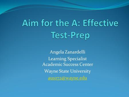 Angela Zanardelli Learning Specialist Academic Success Center Wayne State University