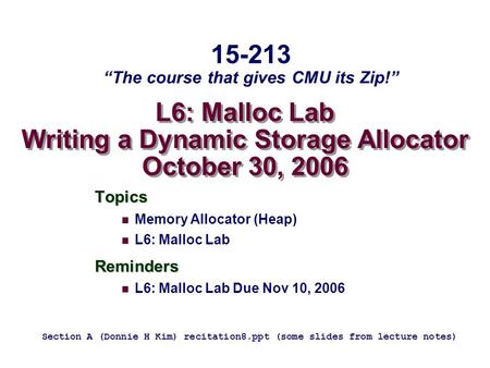 L6: Malloc Lab Writing a Dynamic Storage Allocator October 30, 2006