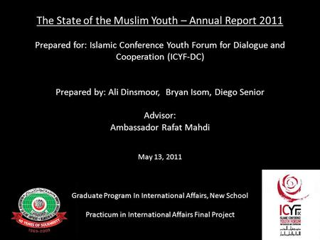 The State of the Muslim Youth – Annual Report 2011 Prepared for: Islamic Conference Youth Forum for Dialogue and Cooperation (ICYF-DC) Prepared by: Ali.