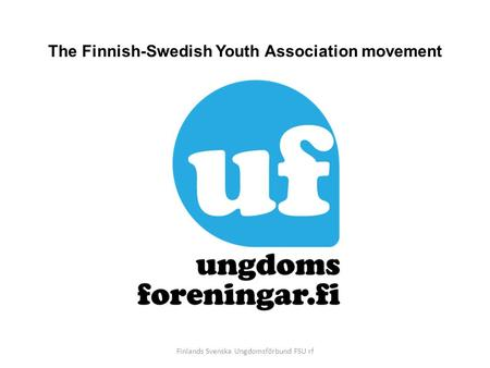 Finlands Svenska Ungdomsförbund FSU rf The Finnish-Swedish Youth Association movement.