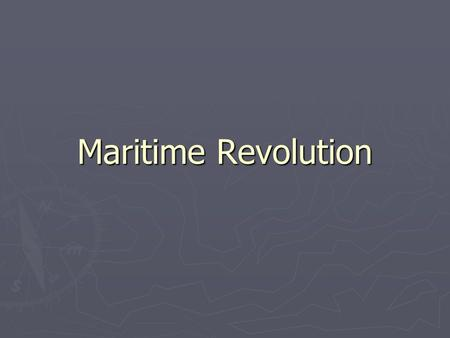 Maritime Revolution. Maritime Expansion before 1450 ► Navigation difficult  Ships had to be sturdy  Required adequate propulsion Despite challenges,